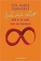 Liebe dich selbst von Eva-Maria Zurhorst
